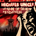 Michaels Uncle - Return Of Dark Psychedelia